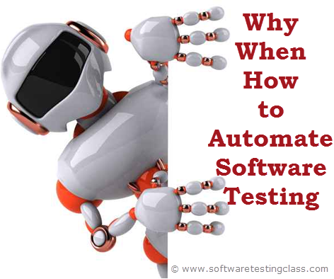 Why, When and How to Automate Software Testing