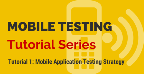 Mobile Testing Tutorial Series