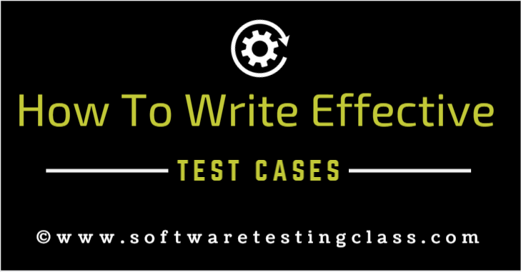 How To Write Effective Test Cases and Procedures?