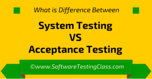 Difference between System testing vs Acceptance testing
