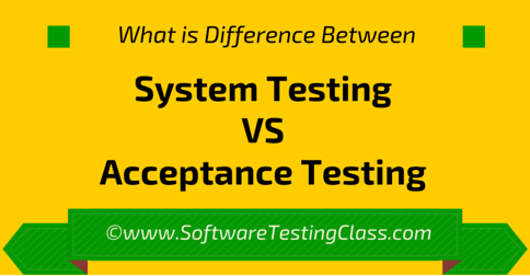 Difference between System testing and Acceptance Testing