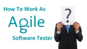 Working As Agile Software Tester