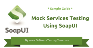 Mock Services Testing Using SoapUI