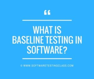 What Is Baseline Testing In Software