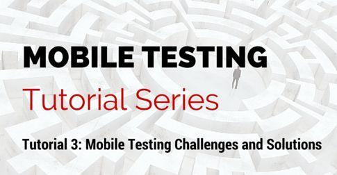 Mobile testing challenges and solutions tutorial 3.