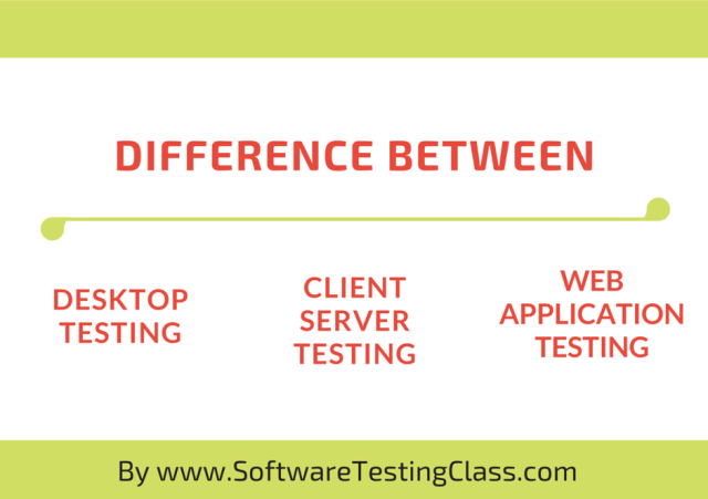 difference in desktop client server and web application testing